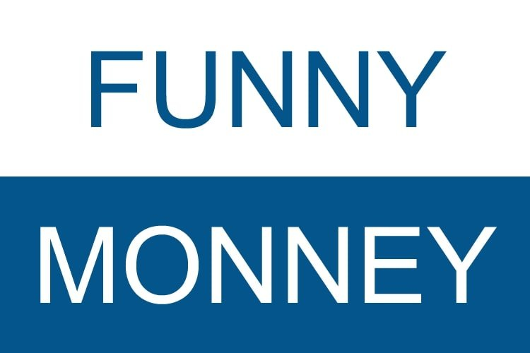 The salary of a comedian would be a FUNNY MONEY.